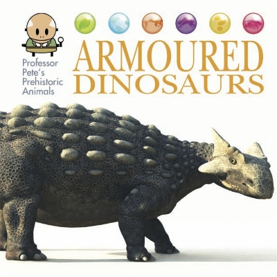 Professor Pete's Prehistoric Animals: Armoured Dinosaurs - David West