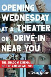 Opening Wednesday at a Theater or Drive-In Near You - Charles Taylor