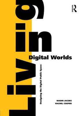 Living in Digital Worlds - Naomi Jacobs
