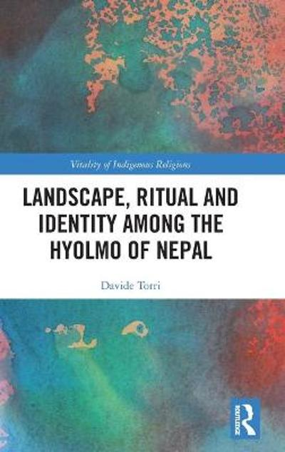 Landscape, Ritual and Identity among the Hyolmo of Nepal - Davide Torri