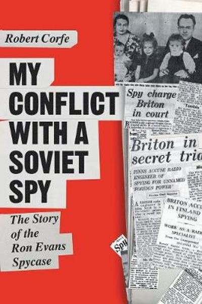 My Conflict with a Soviet Spy - Robert Corfe