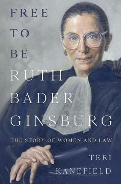 Free To Be Ruth Bader Ginsburg - Teri Kanefield