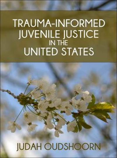 Trauma-Informed Juvenile Justice in the United States - Judah Oudshoorn