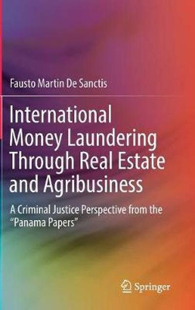 International Money Laundering Through Real Estate and Agribusiness - Fausto Martin De Sanctis
