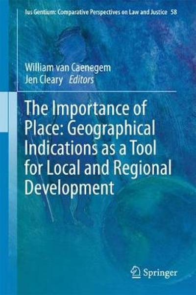 The Importance of Place: Geographical Indications as a Tool for Local and Regional Development - William Van Caenegem