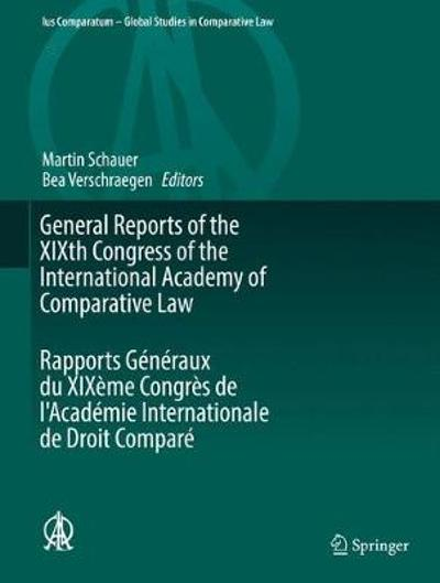 General Reports of the XIXth Congress of the International Academy of Comparative Law Rapports Generaux du XIXeme Congres de l'Academie Internationale de Droit Compare - Martin Schauer