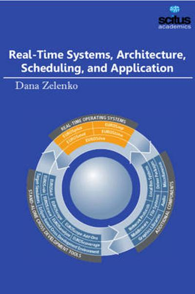 Real-Time Systems, Architecture, Scheduling, and Application - Dana Zelenko