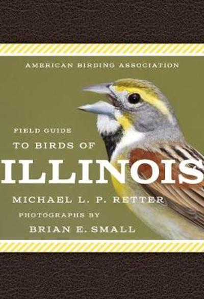 American Birding Association Field Guide to Birds of Illinois - Michael L. P. Retter