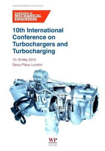 10th International Conference on Turbochargers and Turbocharging - Institution of Mechanical Engineers