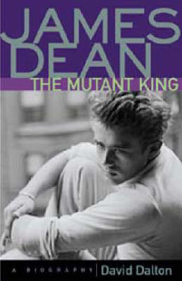 James Dean: The Mutant King - David Dalton
