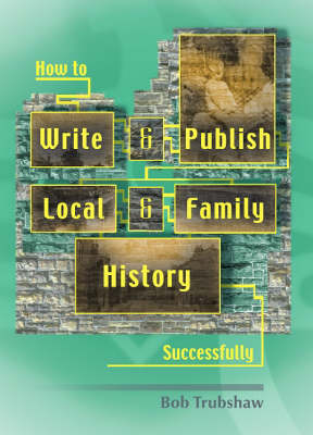 How to Write and Publish Local and Family History Successfully - Robert Nigel Trubshaw