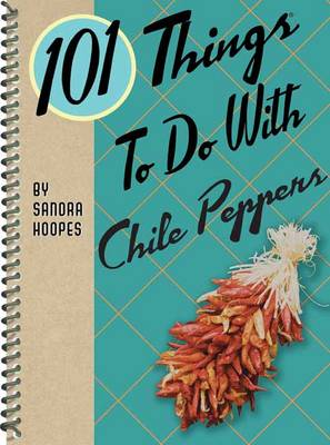 101 Things to Do with Chile Peppers - Sandra Hoopes