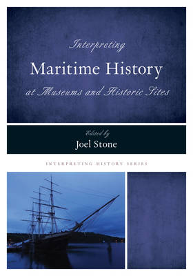 Interpreting Maritime History at Museums and Historic Sites - Joel Stone