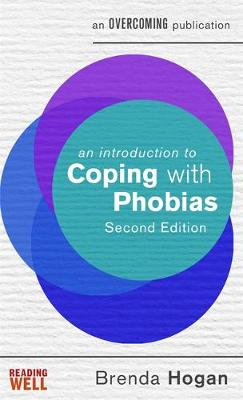 An Introduction to Coping with Phobias, 2nd Edition - Brenda Hogan