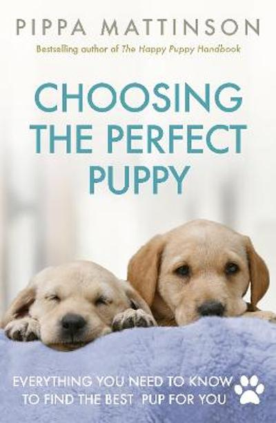 Choosing the Perfect Puppy - Pippa Mattinson
