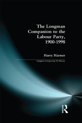 The Longman Companion to the Labour Party, 1900-1998 - Harry Harmer