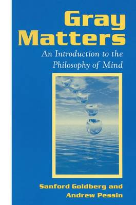 Gray Matters: Introduction to the Philosophy of Mind - Sanford Goldberg