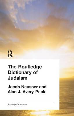 The Routledge Dictionary of Judaism - Alan J. Avery-Peck