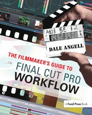 The Filmmaker's Guide to Final Cut Pro Workflow - Dale Angell