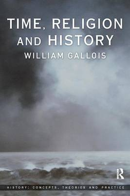 Time, Religion and History - William Gallois