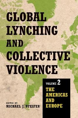 Global Lynching and Collective Violence - Michael J. Pfeifer