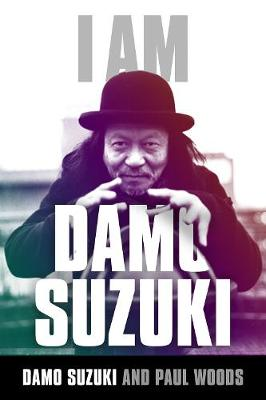 I am Damo Suzuki - Paul Woods