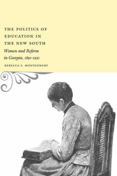 The Politics of Education in the New South - 1 Rebecca S Montgomery