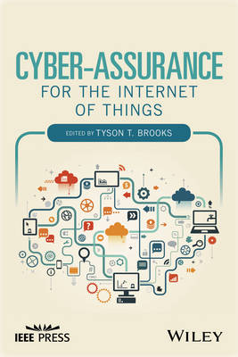Cyber-Assurance for the Internet of Things - Tyson T. Brooks