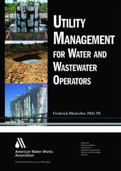 Utility Management for Water and Wastewater Operators - Frederick Bloetscher