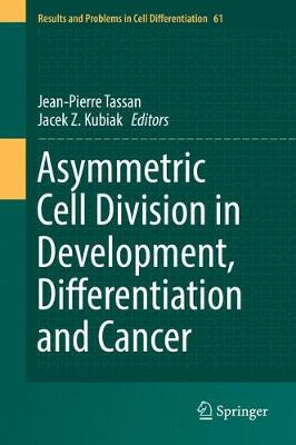 Asymmetric Cell Division in Development, Differentiation and Cancer - Jean-Pierre Tassan