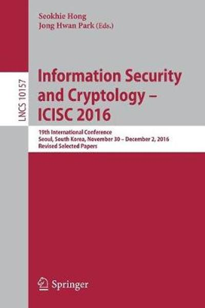 Information Security and Cryptology - ICISC 2016 - Seokhie Hong