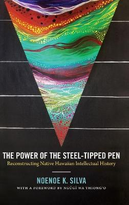 The Power of the Steel-tipped Pen - Noenoe K. Silva