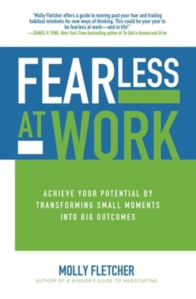 Fearless at Work: Achieve Your Potential by Transforming Small Moments into Big Outcomes - Molly Fletcher