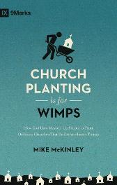 Church Planting Is for Wimps - Mike McKinley
