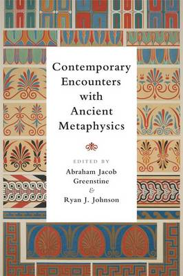 Contemporary Encounters with Ancient Metaphysics - Abraham Jacob Greenstine
