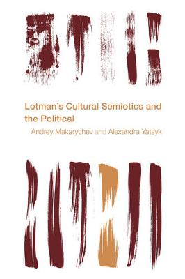 Lotman's Cultural Semiotics and the Political - Andrey Makarychev