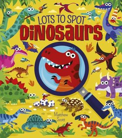 Lots to Spot Dinosaurs - Matthew Scott