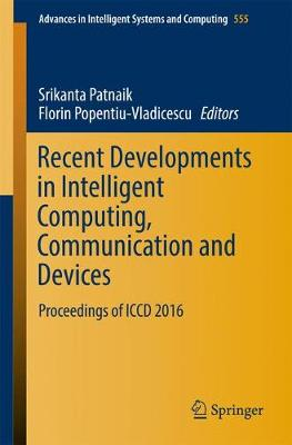 Recent Developments in Intelligent Computing, Communication and Devices - Srikanta Patnaik