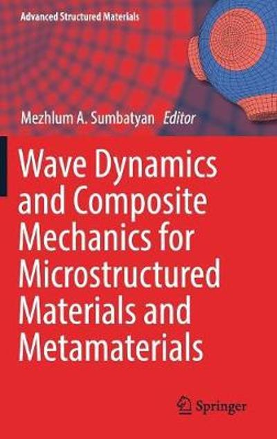 Wave Dynamics and Composite Mechanics for Microstructured Materials and Metamaterials - Mezhlum A. Sumbatyan