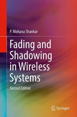 Fading and Shadowing in Wireless Systems - P. Mohana Shankar