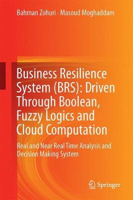 Business Resilience System (BRS): Driven Through Boolean, Fuzzy Logics and Cloud Computation - Bahman Zohuri