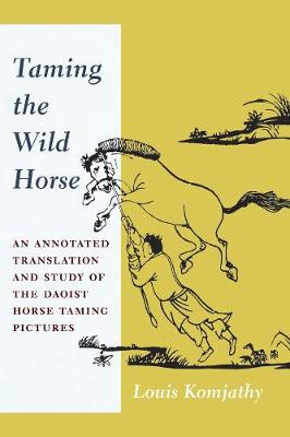 Taming the Wild Horse - Louis Komjathy