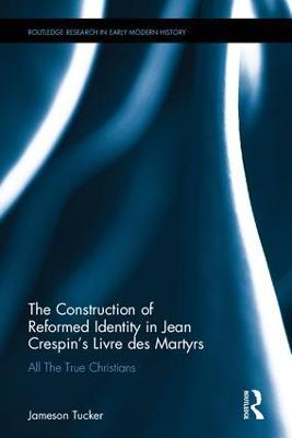 The Construction of Reformed Identity in Jean Crespin's Livre des Martyrs -