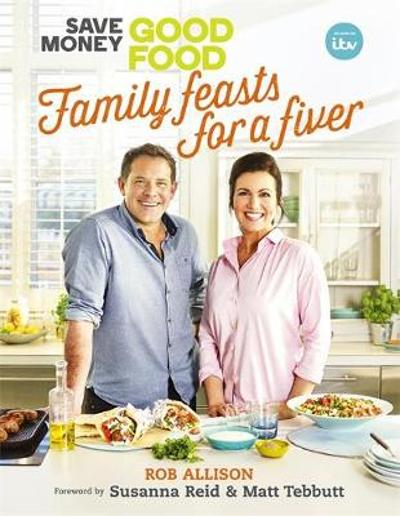 Save Money: Good Food - Family Feasts for a Fiver - Crackit Productions Limited