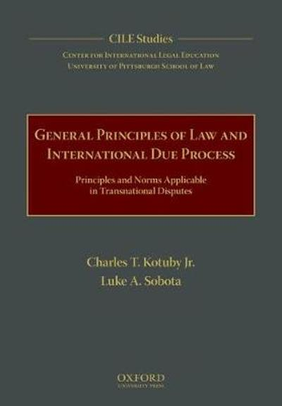 General Principles of Law and International Due Process - Charles T. Kotuby, Jr.
