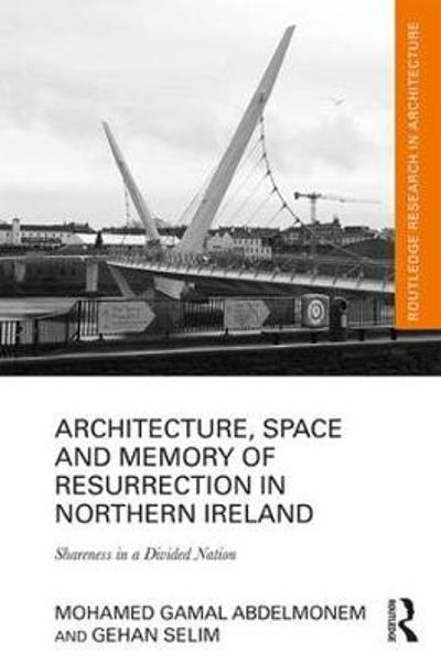 Architecture, Space and Memory of Resurrection in Northern Ireland - Mohamed Gamal Abdelmonem