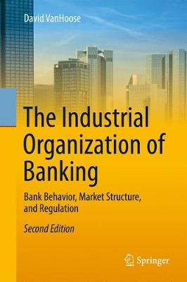 The Industrial Organization of Banking - David D. VanHoose
