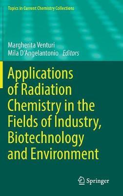 Applications of Radiation Chemistry in the Fields of Industry, Biotechnology and Environment - Margherita Venturi