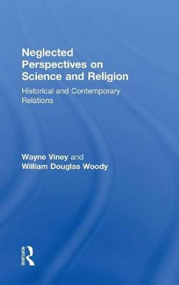 Neglected Perspectives on Science and Religion - Wayne Viney