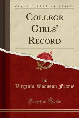 College Girls' Record (Classic Reprint) - Virginia Woodson Frame